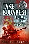 Take Budapest!: The Struggle for Hungary Autumn 1944