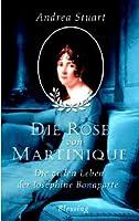 Die Rose von Martinique: Die vielen Leben der Joséphine Bonaparte