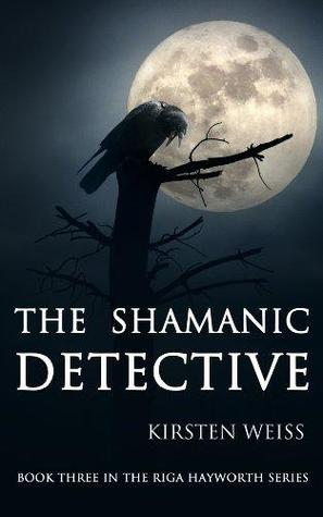 The Shamanic Detective by Kirsten Weiss