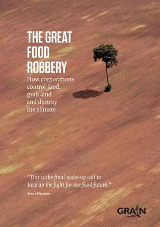 The Great Food Robbery: How Corporations Control Food, Grab Land and Destroy the Climate