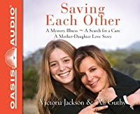 Saving Each Other (Library Edition): A Mother-Daughter Love Story