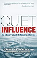 Quiet Influence: The Introvert's Guide to Making a Difference