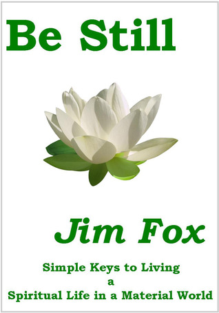 Be Still: Simple Keys to Living a Spiritual Life in a Material World
