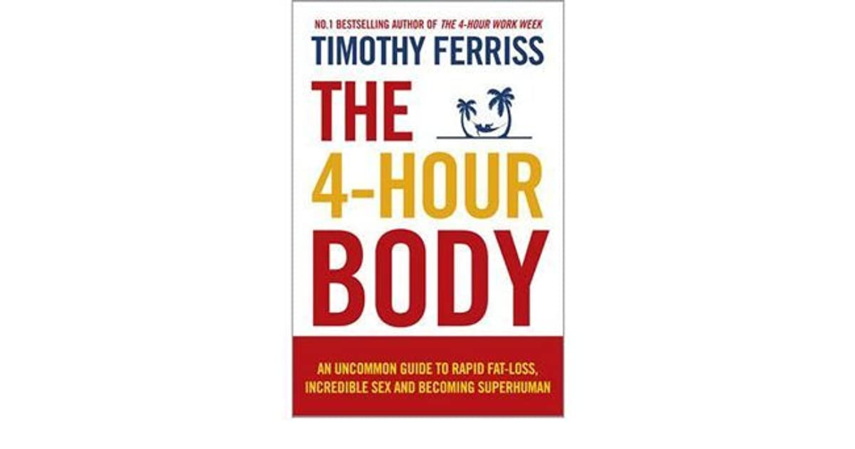 The 4 Hour Body An Uncommon Guide To Rapid Fat Loss Incredible Sex
