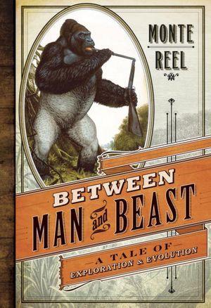 Between Man and Beast by Monte Reel