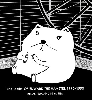 The Diary of Edward the Hamster 1990–1990 by Miriam Elia