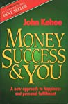 Money Success and You a New Approach to happiness and Personal Fulfillment