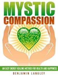 Mystic Compassion: An Easy Energy Healing Method for Health and Happiness