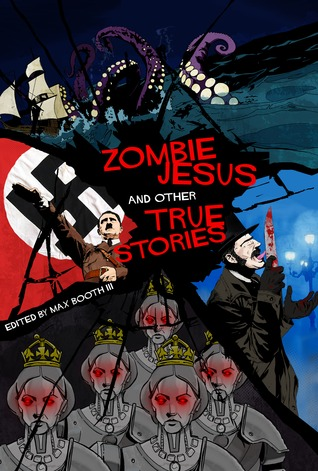 Zombie Jesus and Other True Stories by Max Booth III