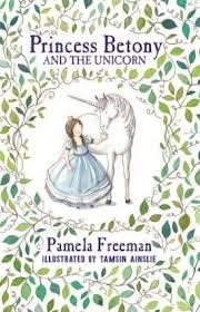 Princess Betony and the Unicorn by Pamela Freeman