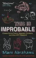 This Is Improbable: Cheese String Theory, Magnetic Chickens and Other Wtf Research