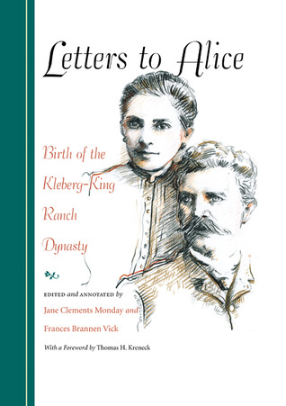Letters to Alice: Birth of the Kleberg-King Ranch Dynasty