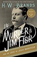 The Murder Of Jim Fisk For The Love Of Josie Mansfield: A Tragedy Of The Gilded Age