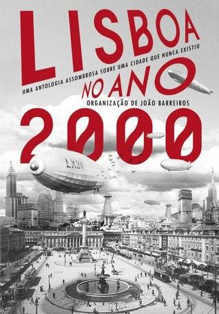 Lisboa no Ano 2000 – Uma Antologia Assombrosa Sobre uma Cidad... by João Barreiros