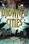 The Drowned Cities (Ship Breaker, #2) by Paolo Bacigalupi