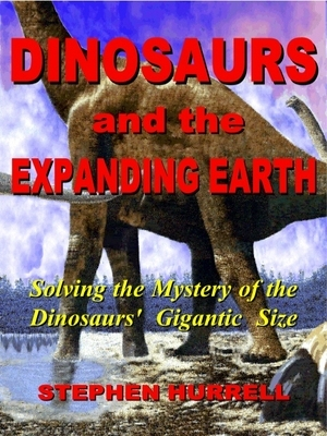 Dinosaurs and the Expanding Earth by Stephen William Hurrell