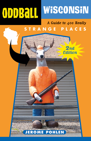 Oddball Wisconsin A Guide to 400 Really Strange Places, 2nd Edition