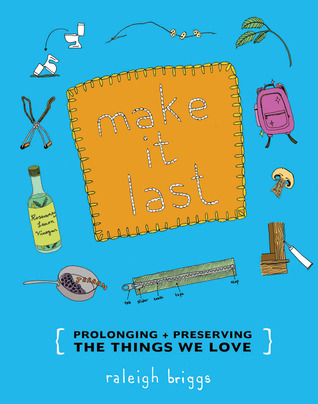 Make It Last: Prolonging + Preserving the Things We Love