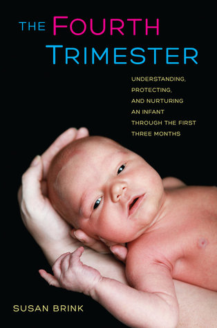 The Fourth Trimester: Understanding, Protecting, and Nurturing an Infant through the First Three Months