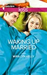 Waking Up Married by Mira Lyn Kelly