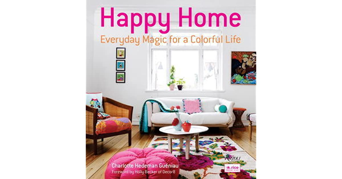 Happy Home Everyday Magic For A Colorful Life By Charlotte