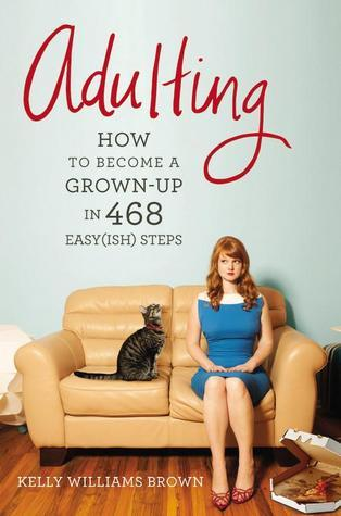 Adulting  How to Become a Grown-up by Kelly Williams Brown