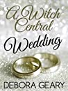 A Witch Central Wedding by Debora Geary