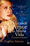 O Grande Amor da Minha Vida by Paullina Simons