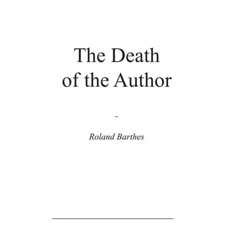 roland barthes the death of the 作者死了(英文) the death of the author by roland barthes (from image, music, text, 1977) in his story sarrasine balzac, describing a castrato disguised as a woman.