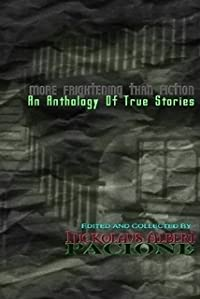 More Frightening Than Fiction: An Anthology of True Stories