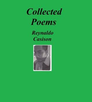 Collected Poems Reynaldo Casison by Reynaldo Casison