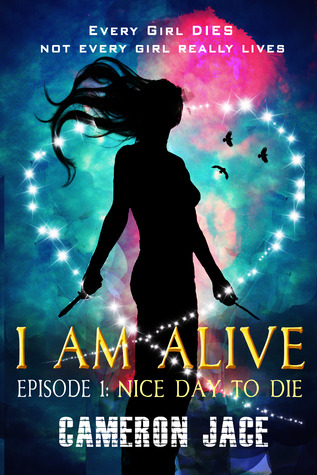 Nice Day to Die ( I Am Alive, Book 1 Episode #1 )
