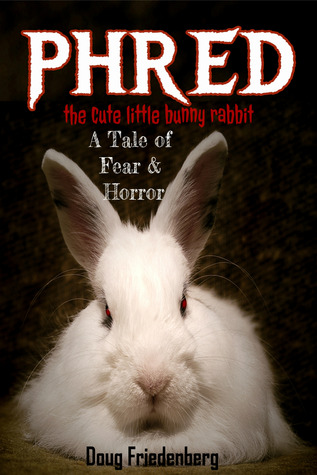 Phred, the Cute Little Bunny Rabbit.  A Tale of Fear and Horror