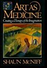 Art As Medicine: Creating a Therapy of the Imagination