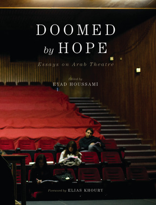 Doomed by Hope: Essays on Arab Theatre