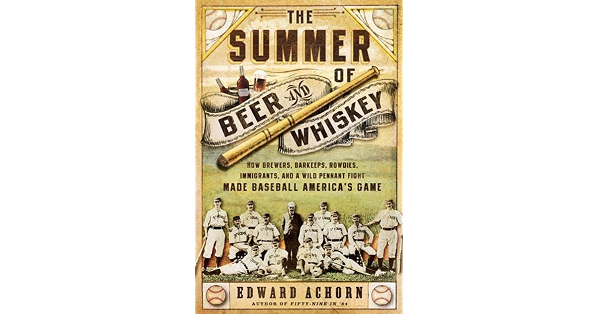 The Summer Of Beer And Whiskey How Brewers Barkeeps Rowdies