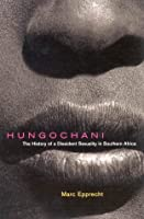 Hungochani: The History of a Dissident Sexuality in Southern Africa, Second Edition