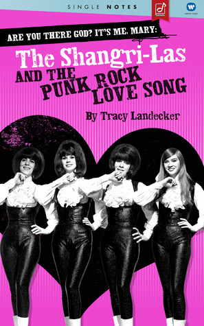 Are You There God? It's Me, Mary: The Shangri-Las and the Punk Rock Love Song