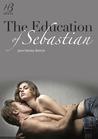 The Education of Sebastian (The Education of..., #1)