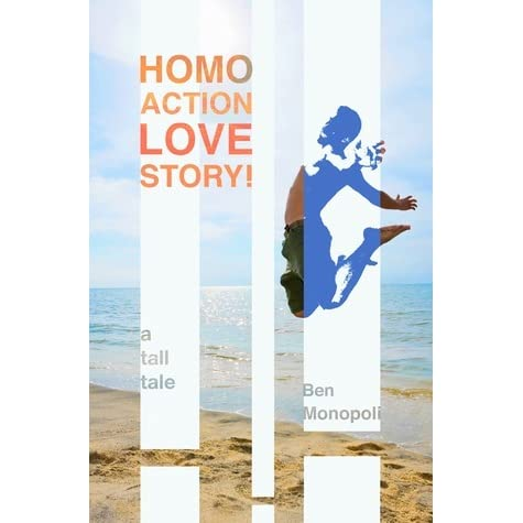 Homo Action Love Story! A tall tale by Ben Monopoli ...