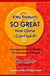 If My Product's So Great How Come I Can't Sell It