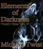 Elements of Darkness (Twist's Tales Vol. IV)