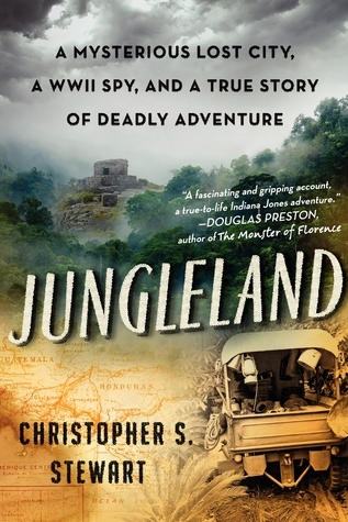 Jungleland A Mysterious Lost City, a WWII Spy, and a True Story of Deadly Adventure