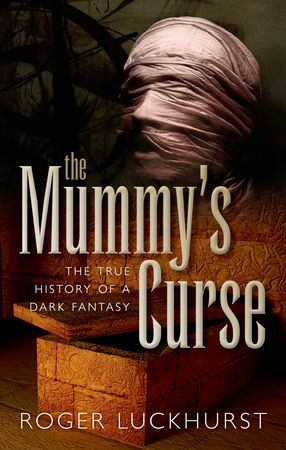 The Mummy's Curse: the True History of a Dark Fantasy
