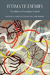 Intimate Enemies: Translation in Francophone Contexts
