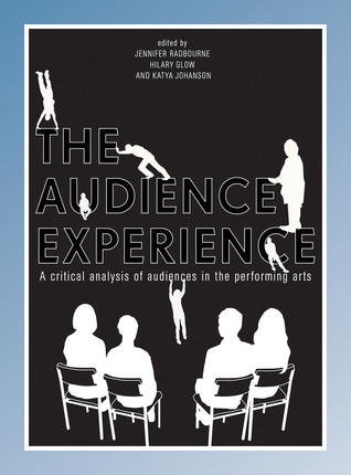 The Audience Experience: A Critical Analysis of Audiences in the Performing  Arts by Jennifer Radbourne
