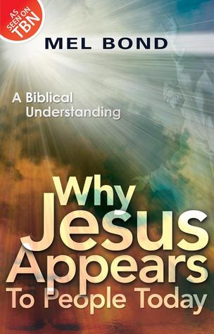Why Jesus Appears to People Today by Mel Bond