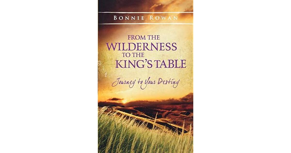 from the wilderness to the king s table rowan bonnie