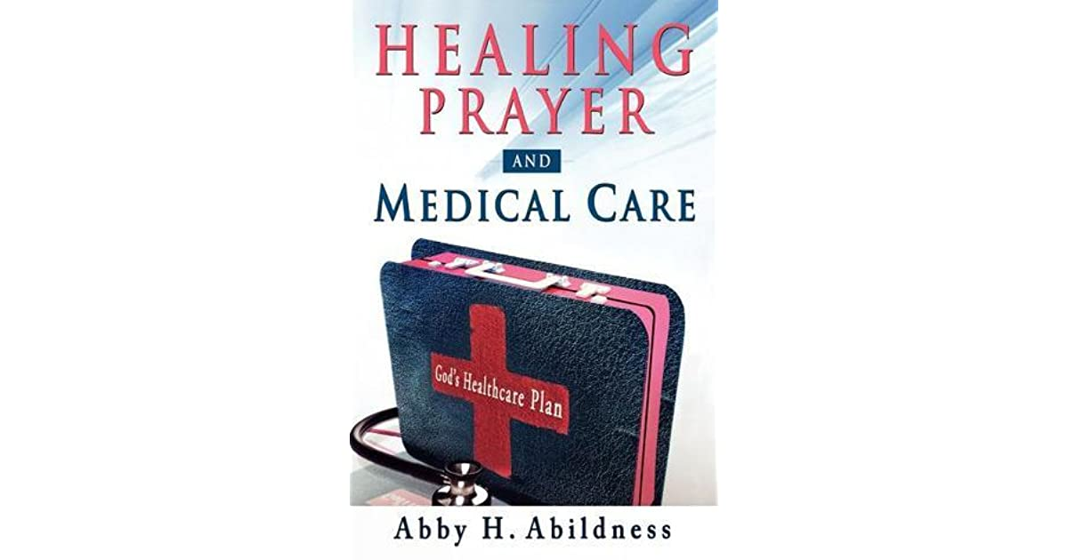Healing Prayer and Medical Care by Abby H  Abildness