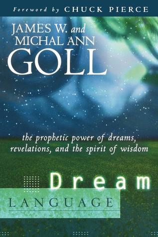 Dream Language The Prophetic Power of Dreams, Revelations, and the Spirit of Wisdom